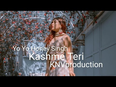 Kasme Teri - Yo Yo Honey Singh |KNVproduction|