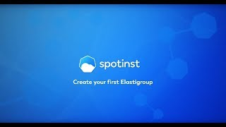 Create your first Elastigroup with Spotinst