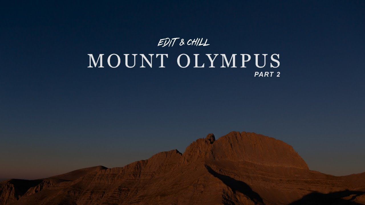 EDIT & CHILL #2: Mount Olympus (Part 2)