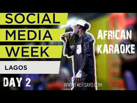 AFRICAN KARAOKE BY AFRO TOURISM ON DAY 2 SOCIAL MEDIA WEEK LAGOS 2018 | THE FISAYO