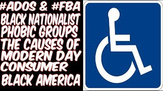ADOS & FBA BLACK NATIONALIST-PHOBIC GROUPS: THE CAUSES OF MODERN CONSUMER BLACK USA ( OPEN PANEL
