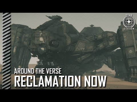 Star Citizen: Around the Verse - Reclamation Now