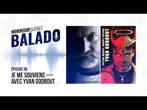 Horreur Québec: le balado - « Je me souviens » avec Yvan Godbout