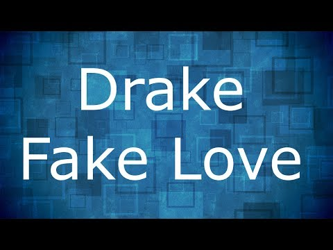 Fake Love - Drake / Lyrics
