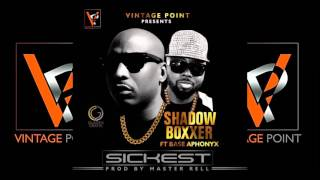 Sickest - Shadow Boxxer ft Base Aphony {Audio Only}