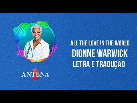 Video - Dionne Warwick - All the Love in the World (Letra e Tradução)