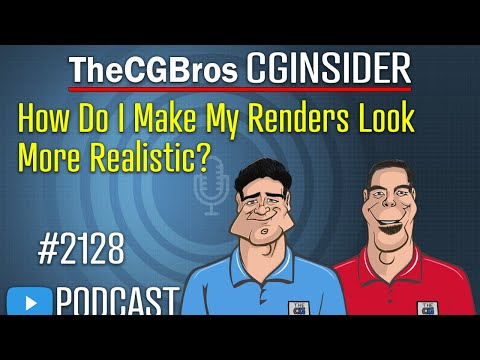 """The CGInsider Podcast #2128: """"How Do I Make My Renders Look More Realistic?"""""""