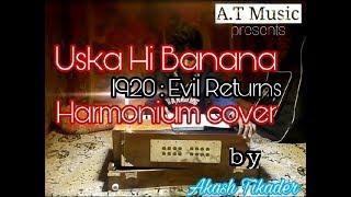 Uska Hi Banana(1920 : Evil Returns) -    Arijit Singh    Harmonium    Cover    by Akash Tikader