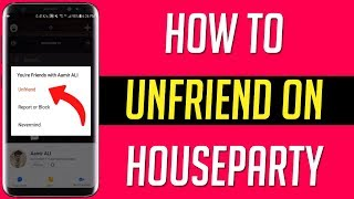 How To Unfriend on Houseparty