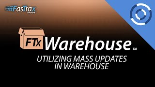 How To Utilize Mass Updates In Warehouse | FasTrax Warehouse
