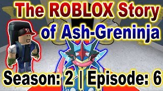 The ROBLOX Story of Ash-Greninja | S2 E6 | ~ ROBLOX Series