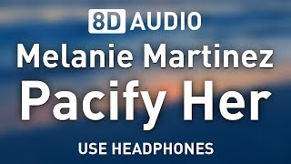 Melanie Martinez - Pacify Her | 8D AUDIO 🎧