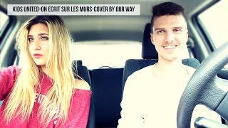 KIDS UNITED - On Ecrit Sur Les Murs ( Cover Carpool  by Our Way )