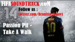 FIFA 14 SOUNDTRACK - Passion Pit - Take A Walk (HD) OFFICIAL