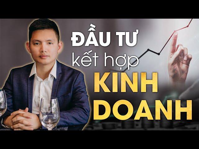 CÁCH ĐẦU TƯ KẾT HỢP KINH DOANH | Quang Lê TV