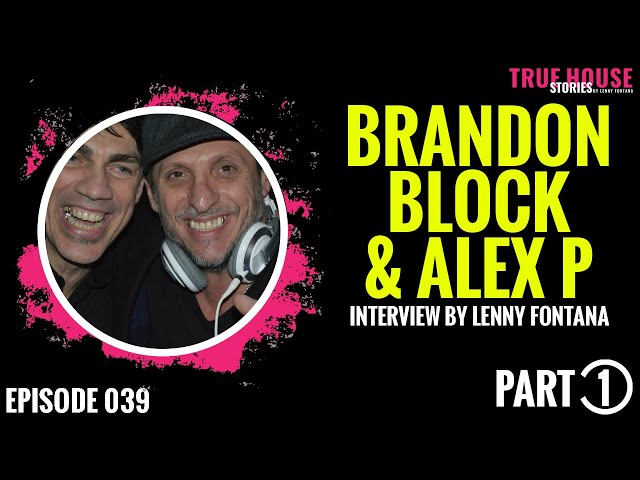 Brandon Block & Alex P interviewed by Lenny Fontana for True House Stories # 039 (Part 1)