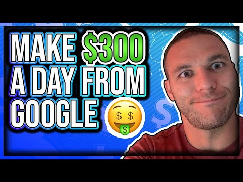 How To Make $300 a Day With Google