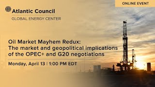 Oil Market Mayhem Redux: The Market And Geopolitical Implications Of The Opec+ And G20 Negotiations