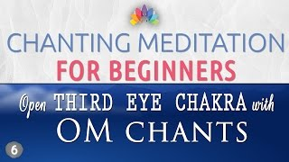 Chanting Meditation for Beginners | Open Third Eye Chakra | OM Chants