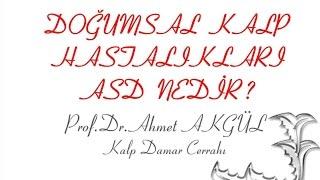Doğumsal Kalp Hastalıkları ve ASD - Prof. Dr. Ahmet AKGÜL - ahmetakgulTV