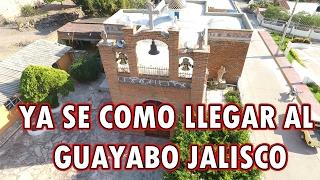COMO LLEGAR AL GUAYABO JALISCO  | Turistiando 360