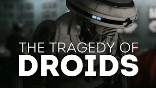 The Tragedy of Droids in Star Wars