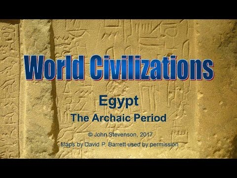 History of Civilization 11:  Egypt – The Archaic Period