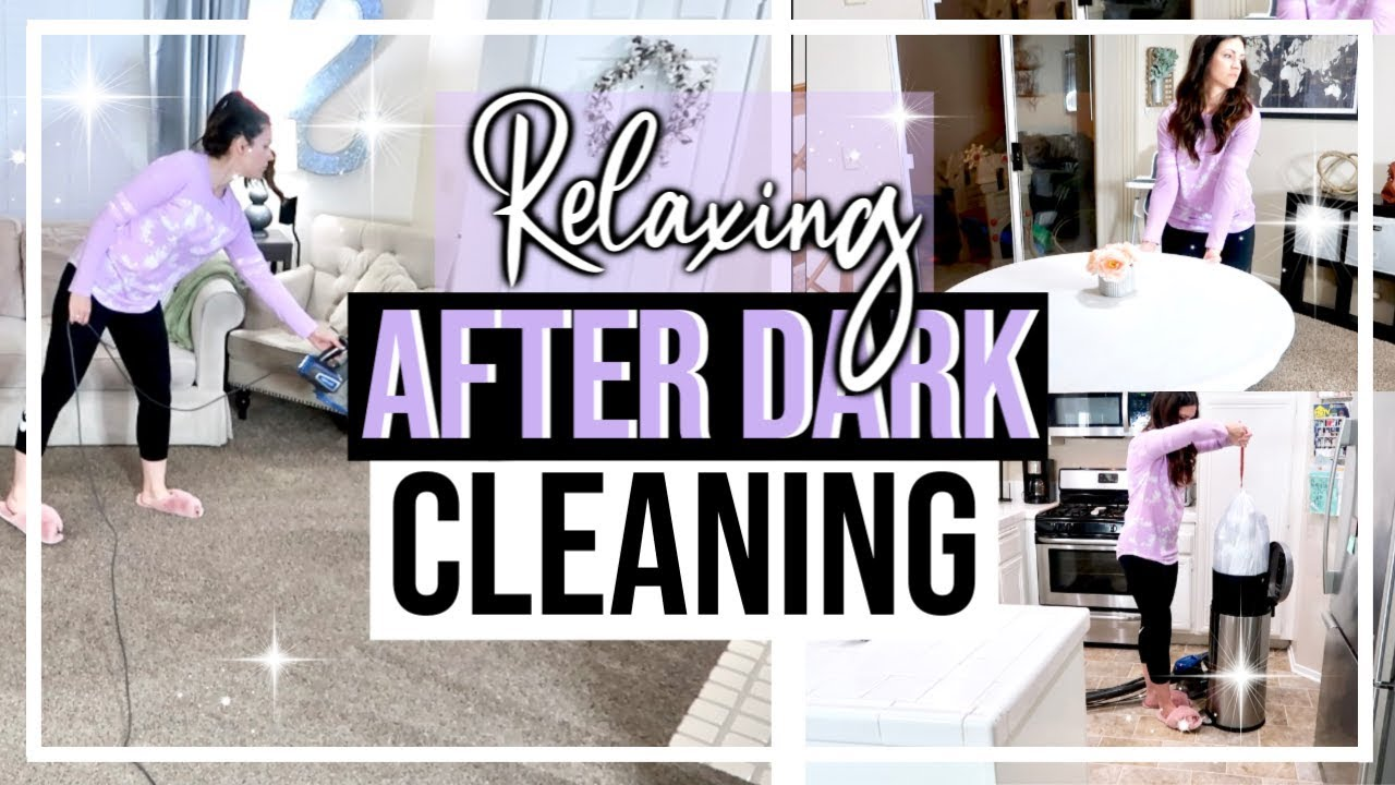 RELAXING AFTER DARK CLEAN WITH ME 2019 // CLEANING MOTIVATION // SAHM CLEANING ROUTINE
