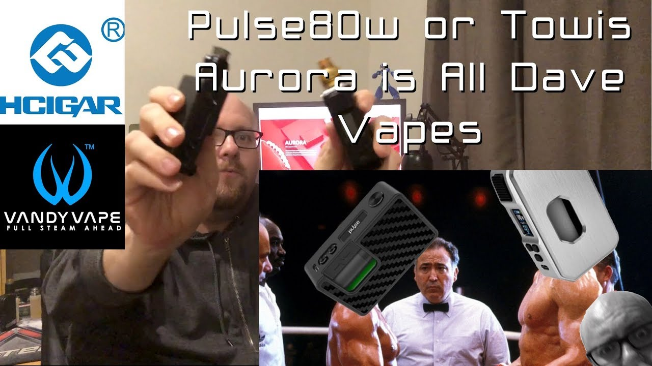 Towis Aurora OR Pulse 80w is All Dave Vapes | Which do I keep and which do  I sell?