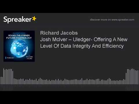 Josh Mclver – Uledger- Offering A New Level Of Data Integrity And Efficiency