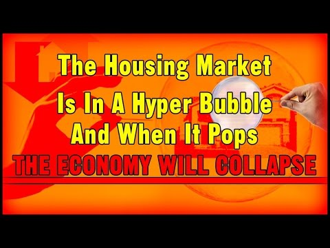 The Housing Market Is In A Hyper Bubble And When It Pops The Economy Will Collapse (NEW)