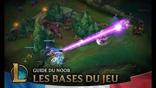 Guide du Noob | Épisode 1 : Les bases | League of Legends