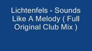 Lichtenfels - Sounds Like A Melody ( Full Original Club Mix )