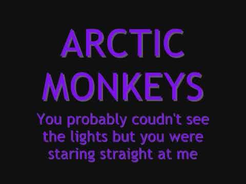 LYRICS Arctic Monkeys  You Probably Couldnt See for the Lights But You Were Staring Staight At Me