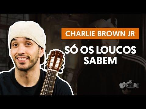 Só Os Loucos Sabem - Charlie Brown Jr. (aula de violão completa)