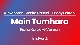 Main Tumhara - A R Rahman, Jonita Gandhi, Hriday Gattani - Piano Karaoke Instrumental - Original Key