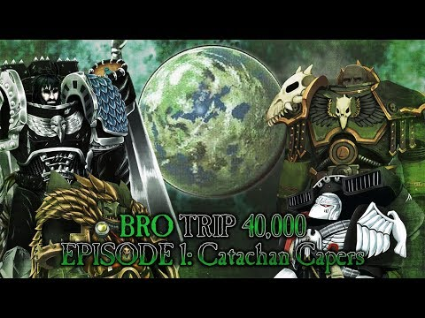 BRO TRIP 40,000: A Tale of Two Primarchs - Episode 1: Catach