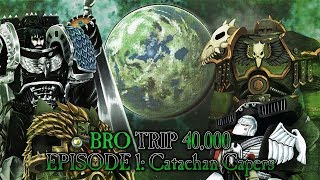 BRO TRIP 40,000: A Tale of Two Primarchs - Episode 1: Catachan Capers