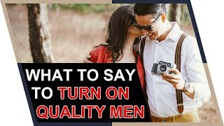 What Turns Quality Men On (Say THIS to amaze him)