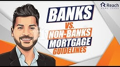 Banks vs Non Banks mortgage loan guidelines