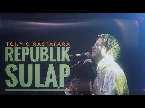 TONY Q RASTAFARA - REPUBLIK SULAP - LIVE BANDUNG 2017
