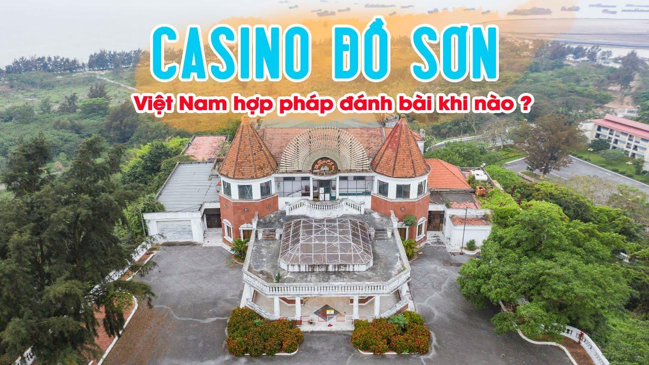 CASINO ĐỒ SƠN – Sòng bài hợp pháp đầu tiên của Việt Nam như thế nào?