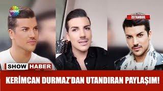 Kerimcan Durmaz'dan utandıran paylaşım!