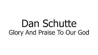 Dan Schutte – Glory And Praise To Our God (Music Sheets, Chords, & Lyrics)