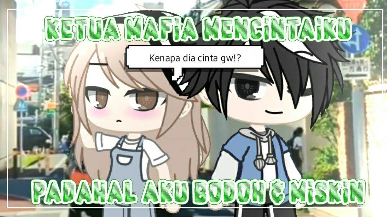 Ketua Mafia Mencintaiku, Padahal Aku Bodoh & Miskin || GCMM Original?¿ || Gacha Club Indonesia