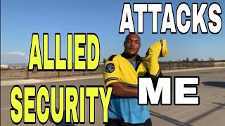 🔵🔴Allied Security guard attacks me PART 1