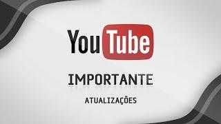 Atualizações do Youtube - IMPORTANTE