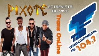 Baixar Entrevista na Transcontinental FM 1047 - Pixote - 17/09/2018