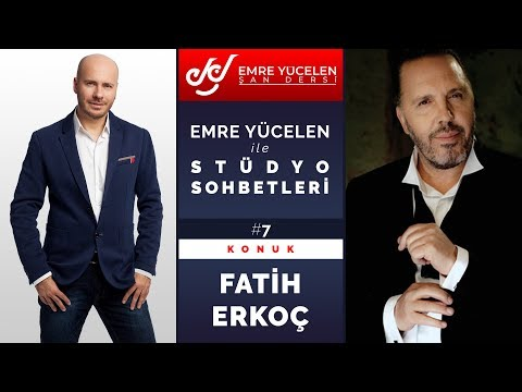 Fatih Erkoç - Emre Yücelen İle Stüdyo Sohbetleri #7