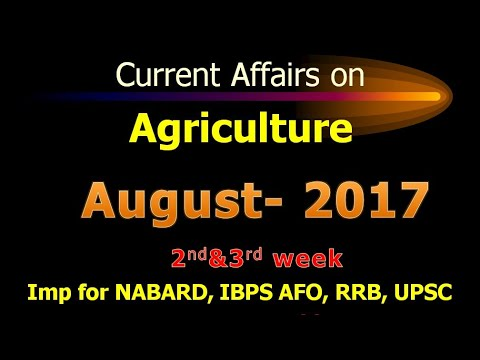 CURRENT AFFAIRS ON AGRICULTURE - AUGUST 2017 ( 2nd & 3rd week)